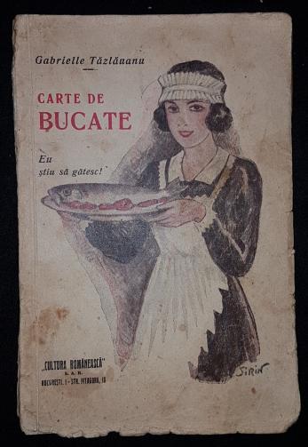 """TAZLAUANU GABRIELLE, CARTE DE BUCATE (SUB DEVIZA """"EU STIU SA GATESC!""""), Bucuresti"""