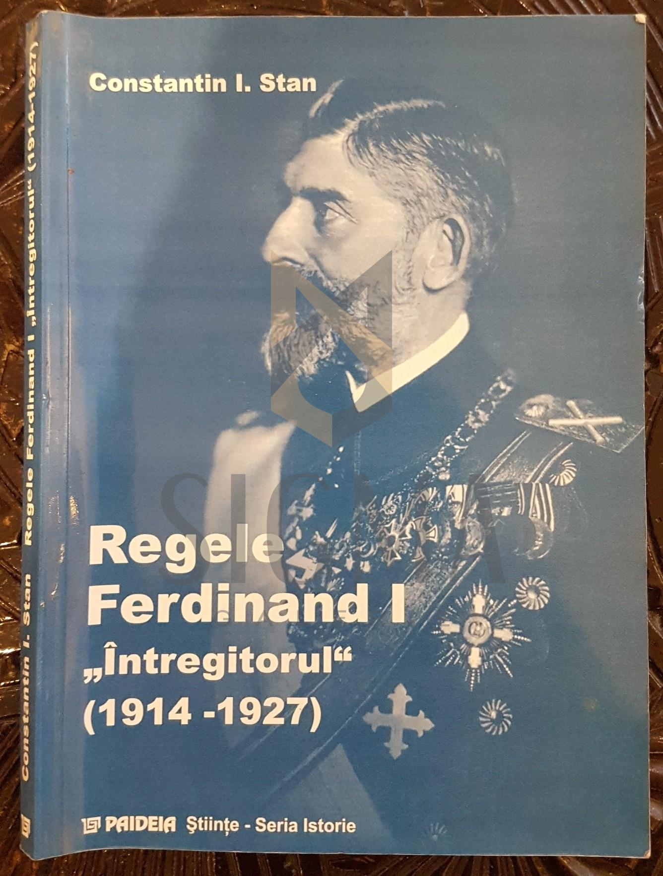 """REGELE FERDINAND I """"INTREGITORUL"""" 1914-1927"""