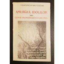 Amurgul idolilor sau cum se filosofează cu ciocanul