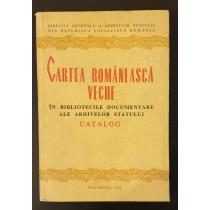Cartea Romaneasca Veche in bibliotecile documentare ale arhivelor statului  *  Catalog