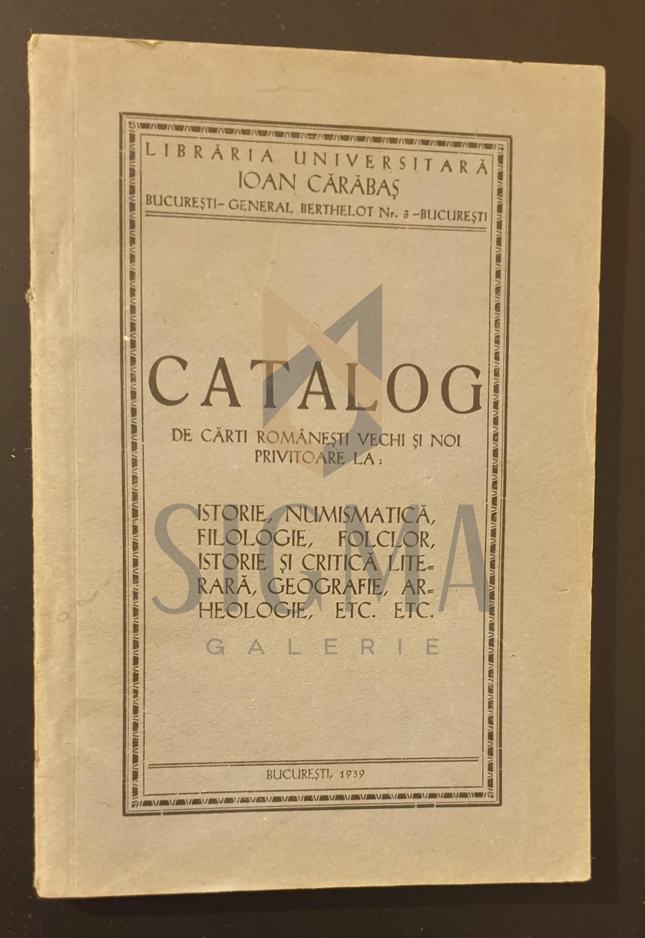 Catalog de carti romanesti vechi si noi privitoare la: istorie, numismatica, folclor, istorie si critica literara, geografie, arheologie, etc, etc