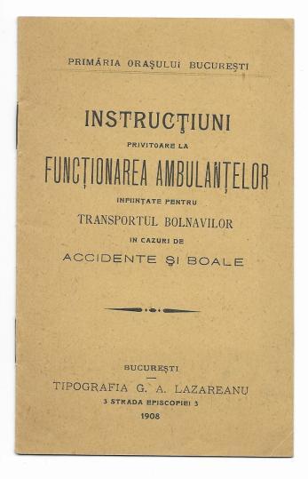 INSTRUCTIUNI PRIVITOARE LA FUNCTIONAREA AMBULANTELOR PENTRU TRANSPORTUL BOLNAVILOR IN CAZ DE ACCIDENTE SI BOALE IN ORASUL BUCURESTI, 1908