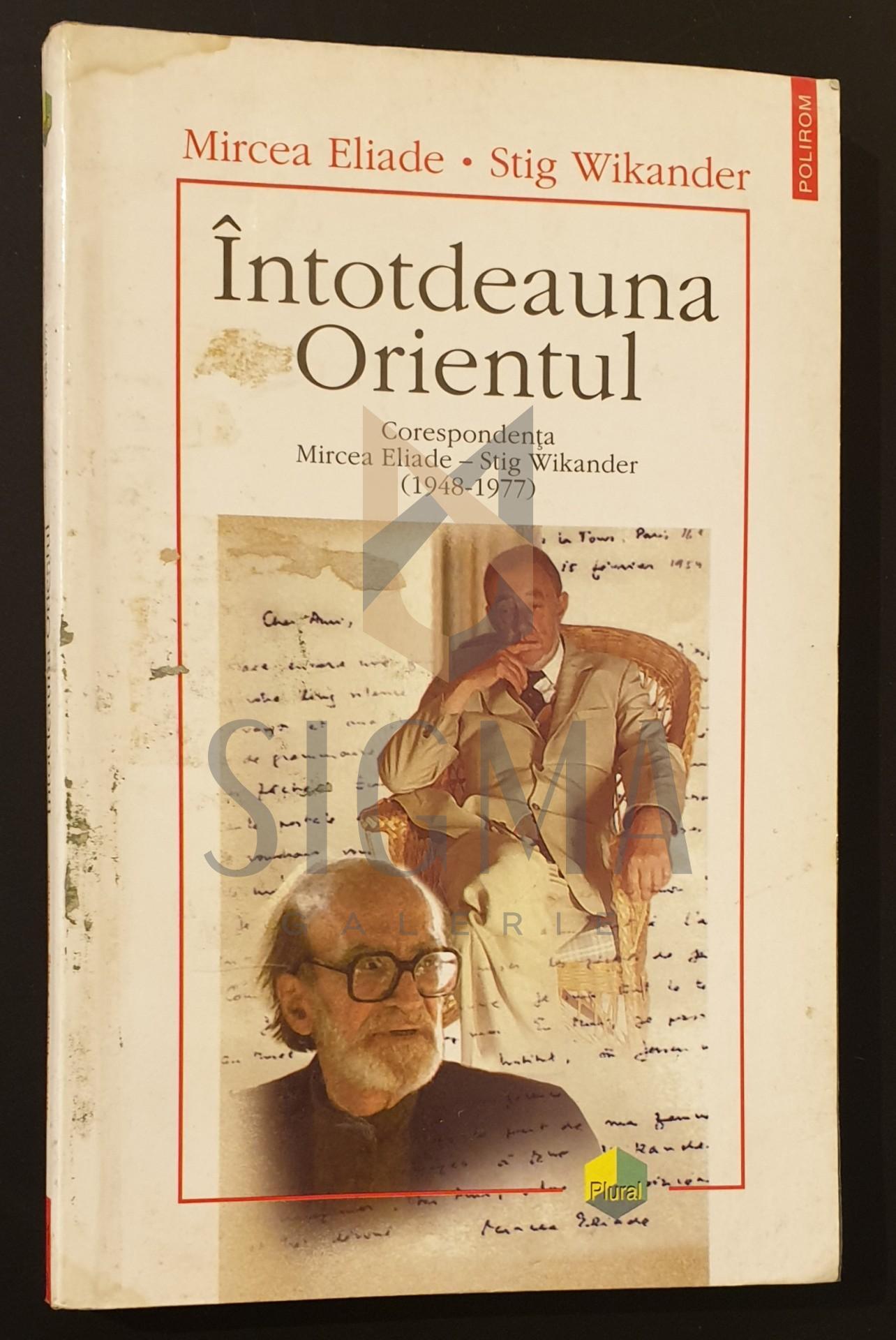 Intotdeauna Orientul  *  Corespondenta Mircea Eliade - Stig Wikander (1948-1977)