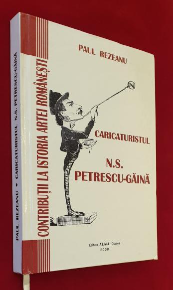 Contributii la Istoria Artei Romanesti  *  Caricaturistul N. S. Petrescu-Gaina 1871-1931