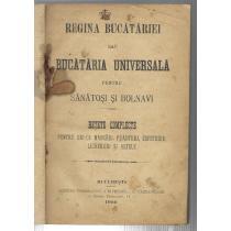REGINA BUCATARIEI SAU BUCATARIA UNIVERSALA pentru sanatosi si Bolnavi, Retete Complecte, 1900