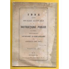IDEA ASUPRA STARII ACTUALE A INSTRUCTIUNII PUBLICE SI REFORMARII LICEELOR SI GIMNASIILOR, BUCURESTI 1870