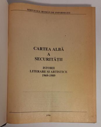 SERVICIUL ROMAM DE INFORMATII - Cartea Alba a Securitatii (Istorii literare si artistice 1969-1989)