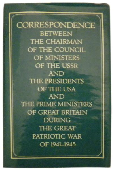 Correspondance between the chairman of the Council of Ministers of the USSR and the presidents of the USA and the prime ministers of Great Britain during the great patriotic war of 1941-1945, vol I